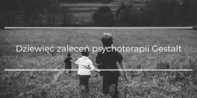 psychoterapia gestalt - dziewieć zaleceń